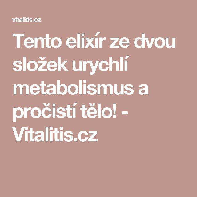 Tento elixír ze dvou složek urychlí metabolismus a pročistí tělo! - Vitalitis.cz