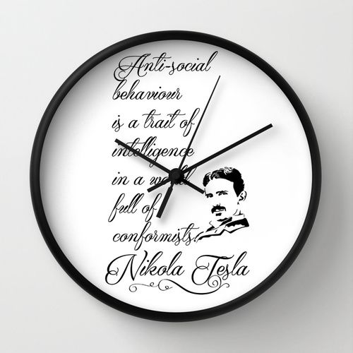 Nikola Tesla - Anti-social behaviour is a trait of intelligence in a world full of conformists. Wall Clock