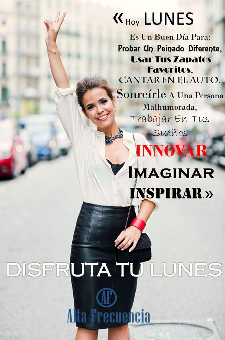 frases con Estilo Lunes, Quotes en español  es tiempo de INNOVAR e inspirar, disfruta tu lunes By alta Frecuencia Mexico. https://www.facebook.com/AltaFrecuenciaJoyeria