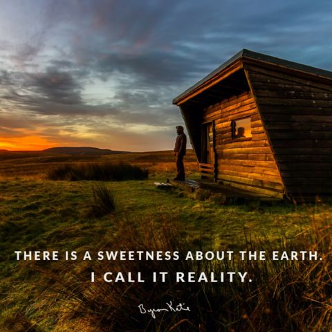 There is a sweetness about the earth. I call it reality.  - Byron Katie