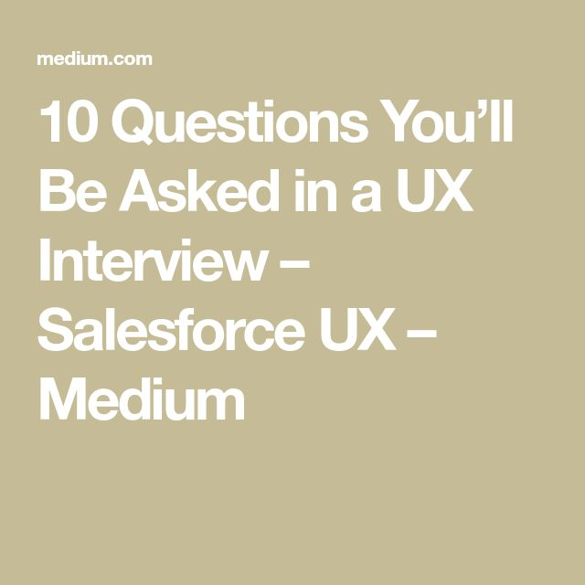 10 Questions You'll Be Asked in a UX Interview – Salesforce UX – Medium