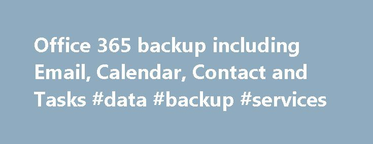 Office 365 backup including Email, Calendar, Contact and Tasks #data #backup #services http://zambia.nef2.com/office-365-backup-including-email-calendar-contact-and-tasks-data-backup-services/  # Office 365 Exchange Backup Office 365 Exchange brings the power of Microsoft Office to the cloud, but it also brings with it an unwanted element of risk. Office 365 Exchange lacks the daily backup and archiving process necessary for you to restore data after it's been manually or automatically…