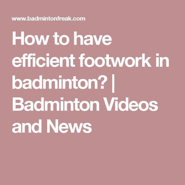 How to have efficient footwork in badminton?   Badminton Videos and News