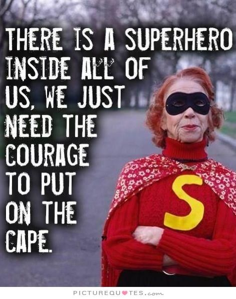 There is a superhero inside all of us, we just need the courage to put on the cape. #inspire #ChronicPain #ChronicIllness