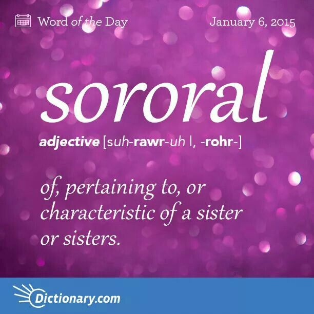 "Sororal stems from the Latin word soror meaning ""sister."""