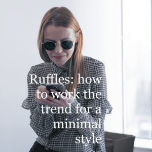 You may think ruffles and minimalism don't match. Here's the minimal take on the trend, tips on how to choose your target and build your outfit.