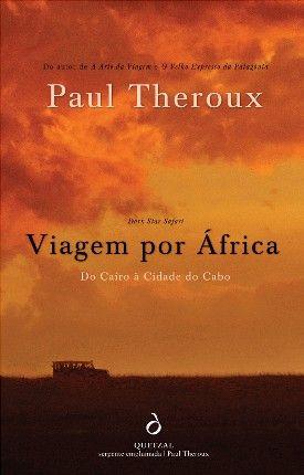VIAGEM POR ÁFRICA [Dark Star Safari], a book by Paul Theroux   Portuguese Edition from Quetzal Editores. © Quetzal