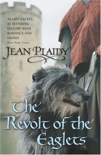 The Revolt of the Eaglets (Plantagenet Saga, #2)  Eleanor of Aquitaine's sons try to defeat their father, Henry Plantagenet