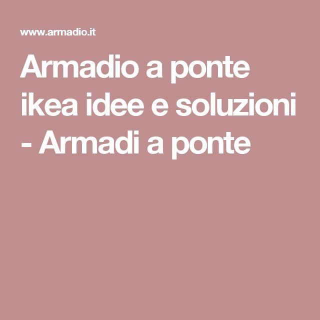 Armadio a ponte ikea idee e soluzioni - Armadi a ponte