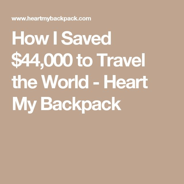 How I Saved $44,000 to Travel the World - Heart My Backpack