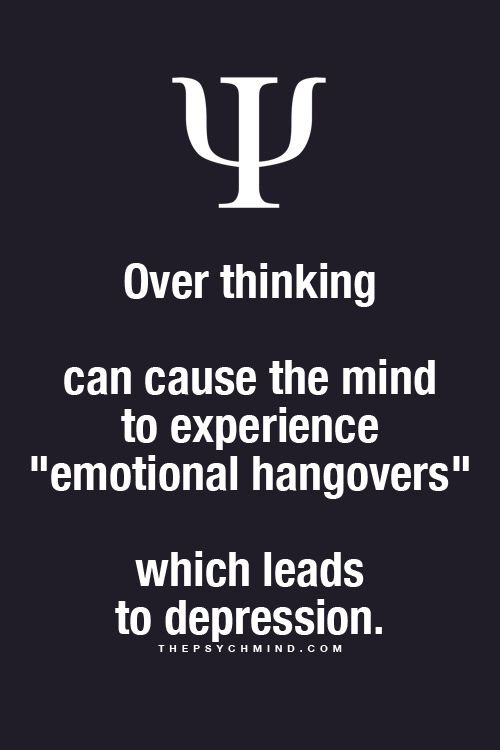 "Fun Psychology facts here! ""Over thinking can cause the mind to experience 'emotional hangovers' which leads to depression."""