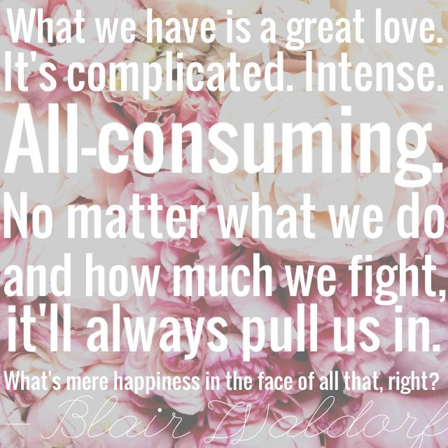 Favorite Blair Waldorf quote.  Gossip Girl Season 4 Episode 22.  Couldn't find it on Pinterest or Tumblr so I made this myself. :] Peonies, of course.