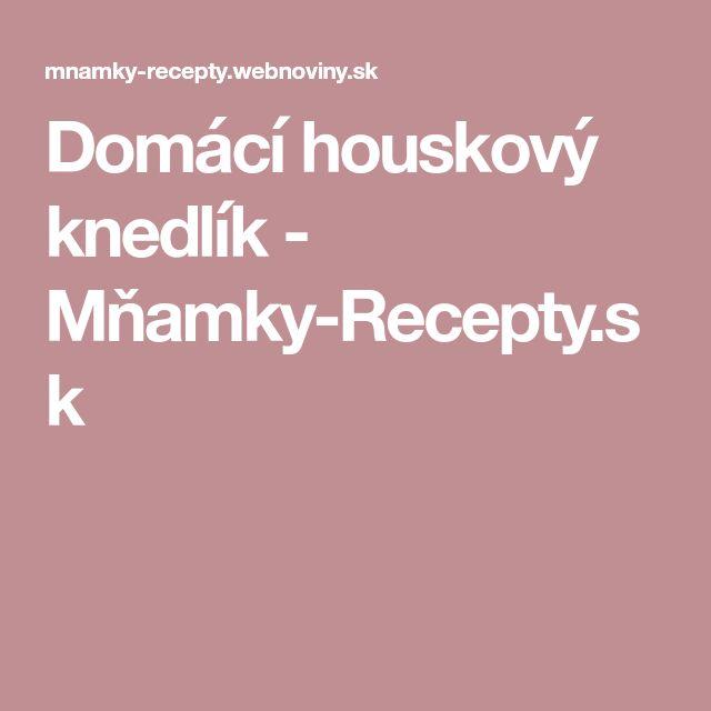 Domácí houskový knedlík - Mňamky-Recepty.sk