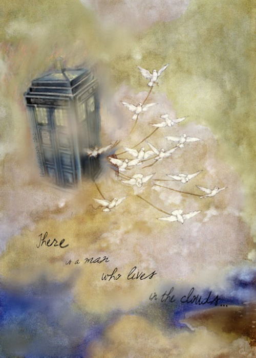 """""""There is a man called the Doctor. He lives on a cloud in the sky…."""""""