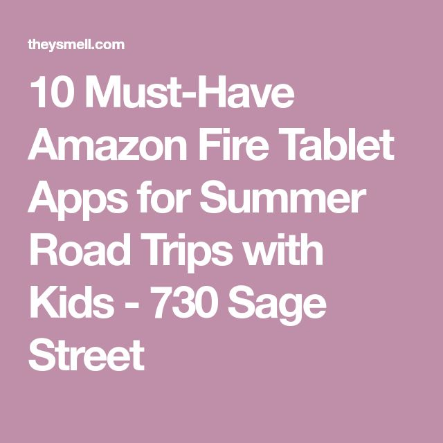 10 Must-Have Amazon Fire Tablet Apps for Summer Road Trips with Kids - 730 Sage Street