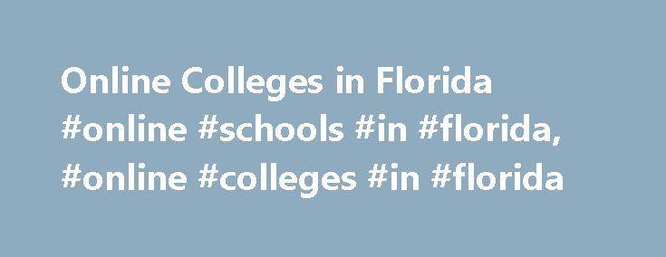 Online Colleges in Florida #online #schools #in #florida, #online #colleges #in #florida http://bahamas.remmont.com/online-colleges-in-florida-online-schools-in-florida-online-colleges-in-florida/  # Colleges in Florida Undergraduate Programs, Florida State University, Accessed March 2017, https://distance.fsu.edu/students/undergraduate-programs Distance Learning Programs, University of North Florida, Accessed March 2017, https://www.unf.edu/distancelearning/about/Programs.aspx Online…
