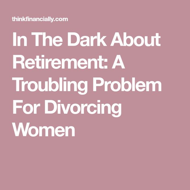 In The Dark About Retirement: A Troubling Problem For Divorcing Women