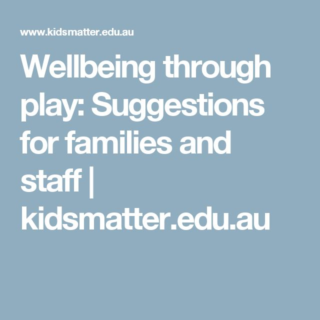 Wellbeing through play: Suggestions for families and staff | kidsmatter.edu.au