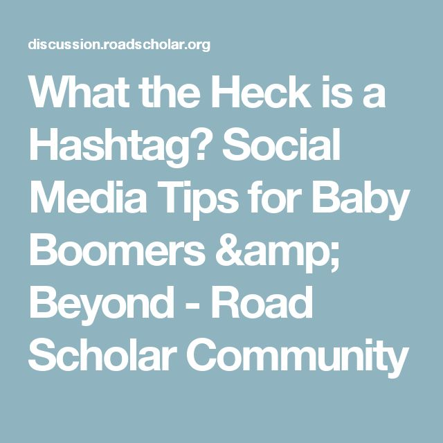 What the Heck is a Hashtag? Social Media Tips for Baby Boomers & Beyond - Road Scholar Community