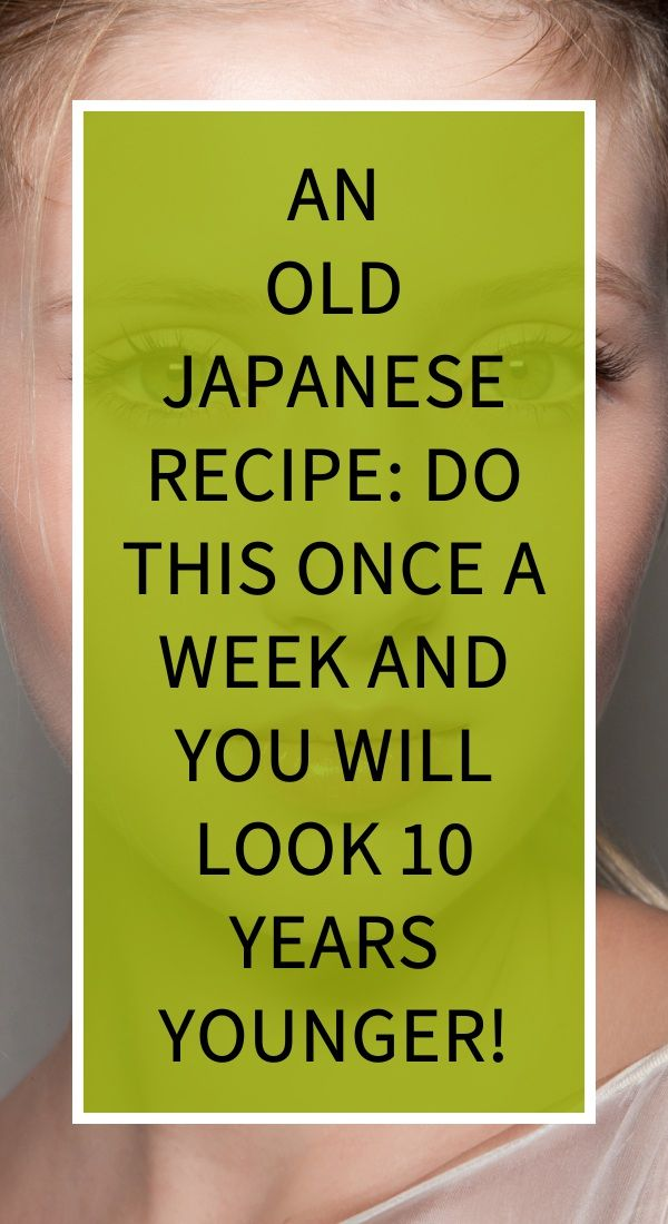 An Old Japanese Recipe Do This Once A Week And You Will Look 10