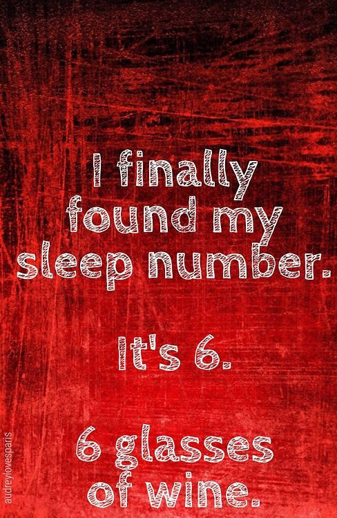 I finally found my sleep number. It's 6. 6 glasses of wine! LOL! #wine #winehumor #CAwineclub