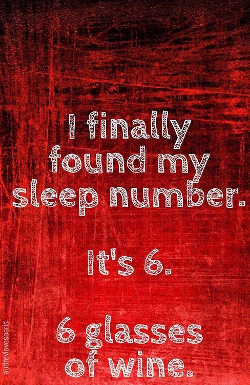 I finally found my sleep number. It's 6. 6 glasses of wine! LOL! #wine #winehumor #CAwineclub
