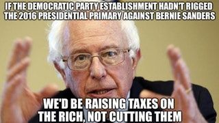 If the Democratic Party establishment hadn't rigged the 2016 primary against Bernie Sanders, we'd be raising taxes on the rich, not cutting them. : OurPresident