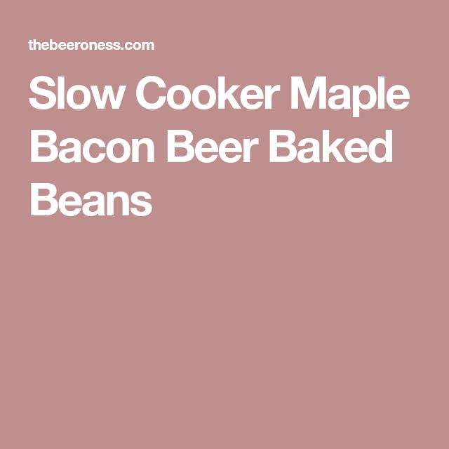 Slow Cooker Maple Bacon Beer Baked Beans
