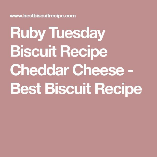 Ruby Tuesday Biscuit Recipe Cheddar Cheese - Best Biscuit Recipe