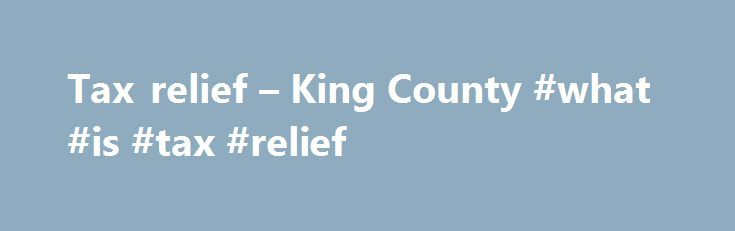 Tax relief – King County #what #is #tax #relief http://liberia.nef2.com/tax-relief-king-county-what-is-tax-relief/  # Tax relief DID YOU KNOW? State law provides two tax benefit programs for senior citizens and the disabled: property tax exemptions and property tax deferrals. Yet more than 26,000 qualified seniors and disabled persons have yet to register for the exemption, and only 1 in 100 of those eligible for deferrals are currently enrolled. Details of these two programs are provided…