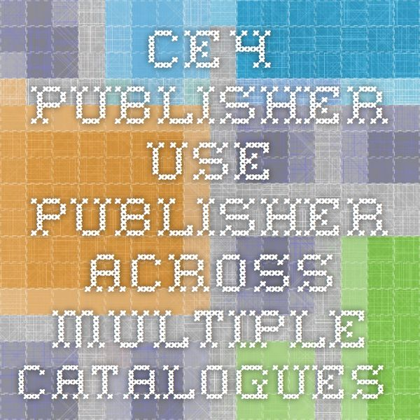 CE4 Publisher - Use Publisher Across Multiple Catalogues