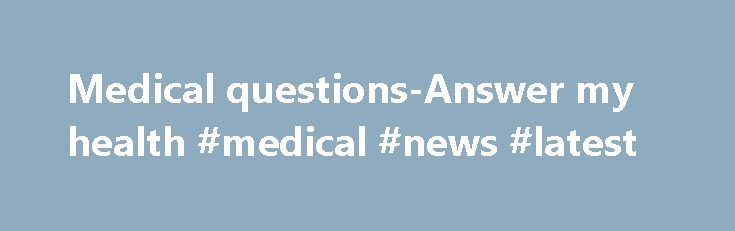 Medical questions-Answer my health #medical #news #latest http://health.remmont.com/medical-questions-answer-my-health-medical-news-latest/  Welcome to Themedicalquestions.com Here is the community of health experts. Recent health questions answered Best Halloween Recipes. Shortbread finger Cookies and Jell-O Slimy Gummy Worm Cups Contributor by The Lanester on October 6th, 2015 Everyone loves goodies, and Halloween always brings to mind sweets, favorite costumes, and autumn festivities. If…