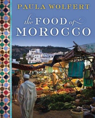 The Food of Morocco by Paula Wolfert