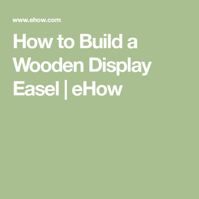 How to Build a Wooden Display Easel | eHow