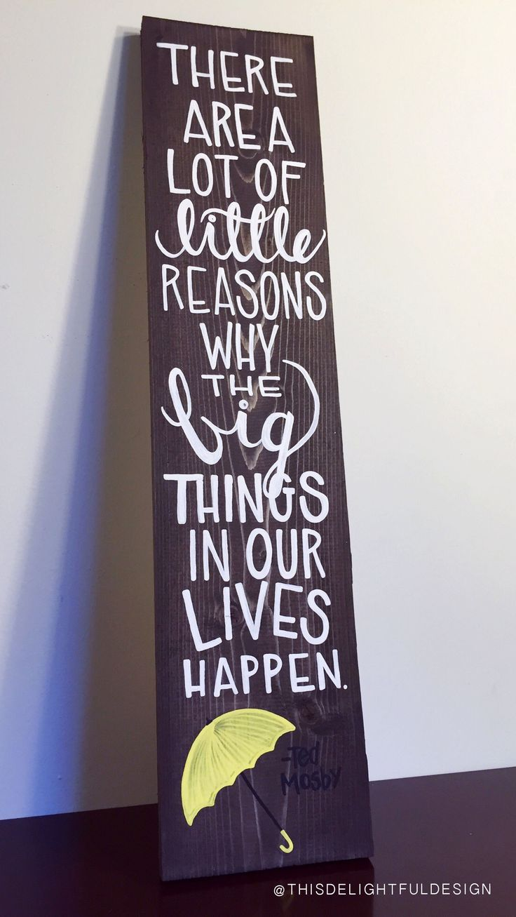 There are a lot of little reasons why the big things in our lives happen. | Ted Mosby | How I Met Your Mother | HIMYM | Quote | Yellow Umbrella | Custom Wood Sign Typography || This Delightful Design by Katie Clark | katieclarkk.com