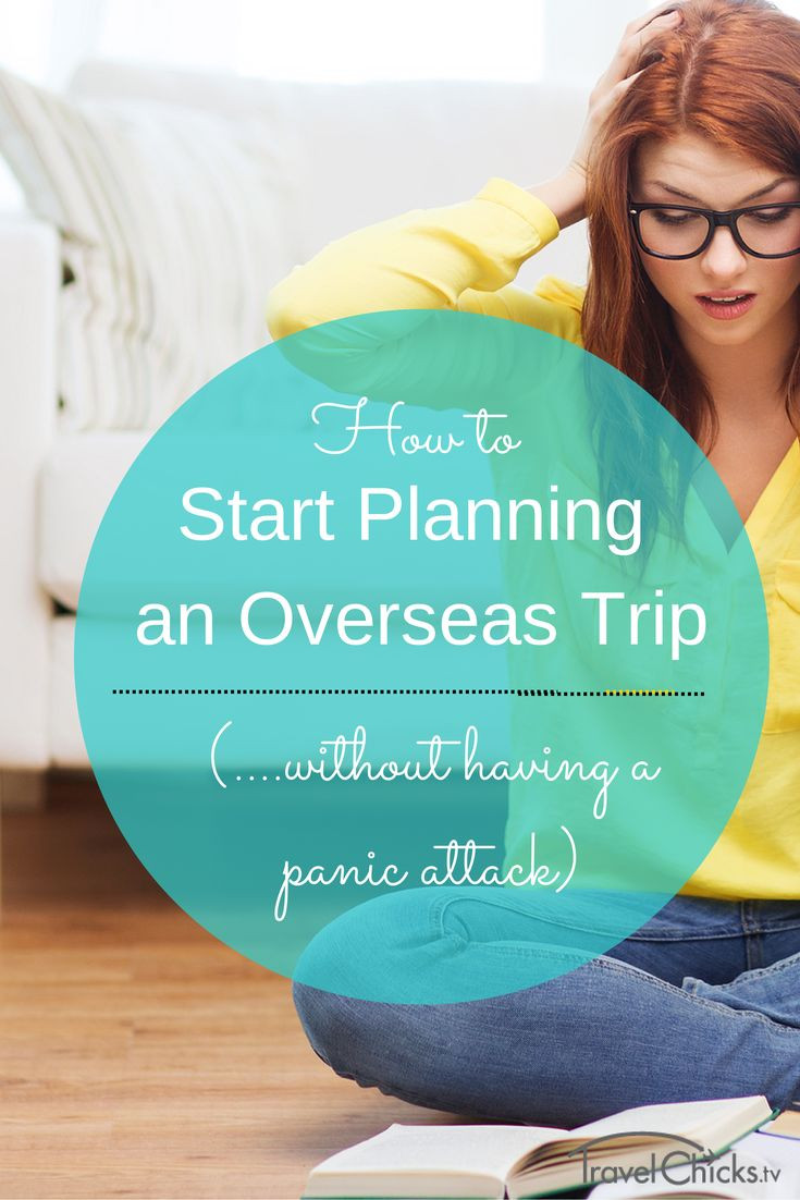 How to start planning an overseas trip without having a panic attack.