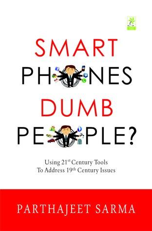 Book Review : Smart Phones Dumb People? by Parthajeet Sarma