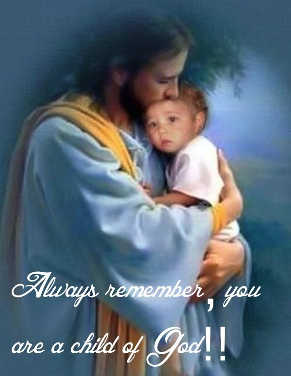 Always remember, you are a Child of God! ~~I am a Child of God Christian Quotes.