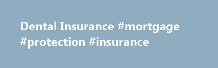 Dental Insurance #mortgage #protection #insurance http://insurance.remmont.com/dental-insurance-mortgage-protection-insurance/  #dental insurance quotes # Get free dental insurance quotes Zip Code Required Field Zip Code is required. Dental Insurance Quotes When most people think about health insurance, they think first about covering costs of treatment for serious medical conditions or accidents. That's a natural thing to do. But there's another type of insurance that's equally […]The post…