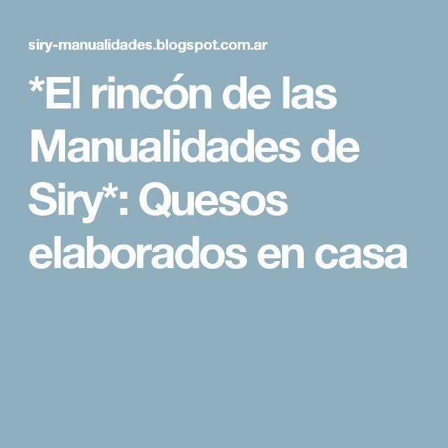 *El rincón de las Manualidades de Siry*: Quesos elaborados en casa