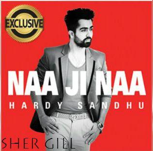 Hardy Sandhu's new Punjabi Naa Ji Naa Song Lyrics : Naa Ji Naa Song is a wonderful and latest song sung by Punjabi Singer Hardy Sandhu.