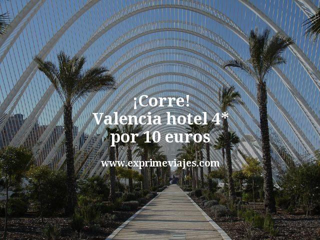 Corre Hotel 4 En Valencia Por 10 Euros Las Mejores Ofertas De
