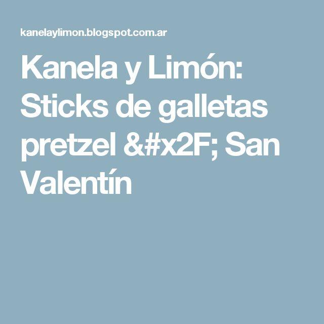 Kanela y Limón: Sticks de galletas pretzel / San Valentín