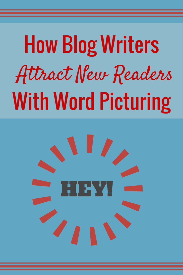 Show, Don't Tell! How Blog Writers Attract Readers With Word Picturing