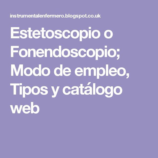 Estetoscopio o Fonendoscopio; Modo de empleo, Tipos y catálogo web