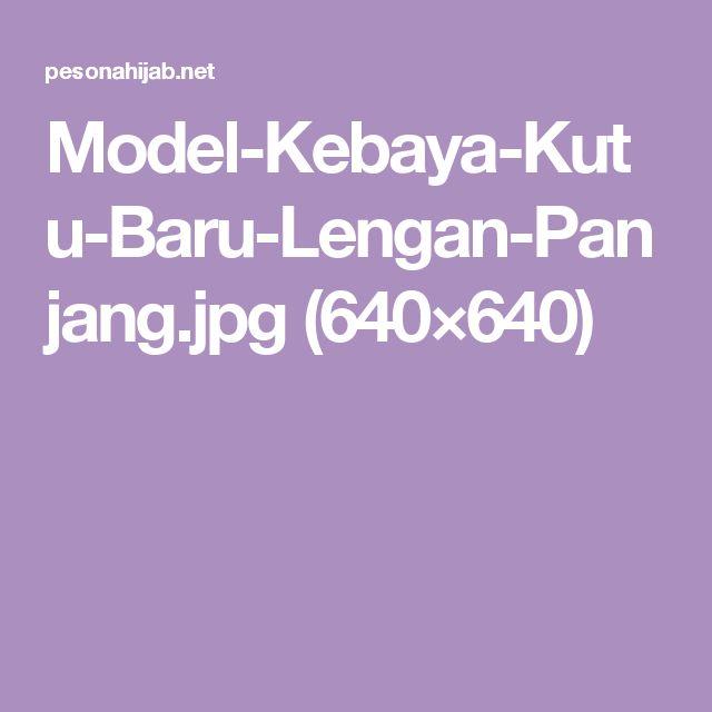 Model-Kebaya-Kutu-Baru-Lengan-Panjang.jpg (640×640)