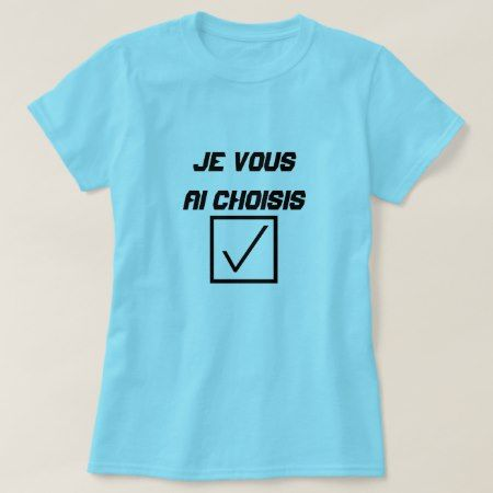 French Word je vous ai choisis T-Shirt - click to get yours right now!