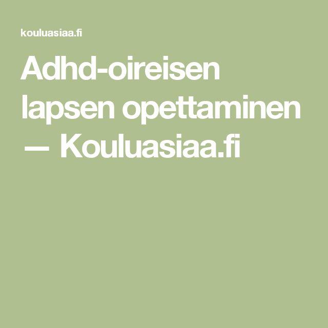Adhd-oireisen lapsen opettaminen — Kouluasiaa.fi