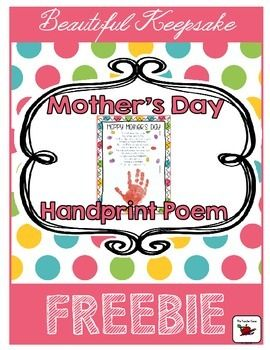 Mother's Day Poem: This beautiful and original handprint poem will make a lovely Mother's Day Gift for the Moms of the children you teach! The download includes a color and black & white version.All that is required - your students' handprints!If you like this freebie you may be interested in the extended poem and Mother's Day Keepsake Booklet:Mother's Day Booklet Gift with Handprint PoemMother's Day Booklet Gift with Handprint Poem - British/Australian VersionThanks so much!