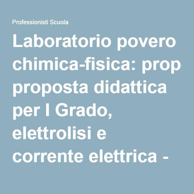 Laboratorio povero chimica-fisica: proposta didattica per I Grado, elettrolisi e…